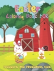 Easter Coloring Book For Toddlers And Preschool Kids: A Funny Coloring Book Toddlers And Preschool Kids For Featuring Adorable Easter Bunnies and Char Cover Image