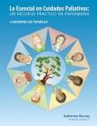 Lo Esencial en Cuidados Paliativos Cuaderno de Trabajo: Un recurso práctico en enfermería Cover Image