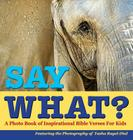 Say What?, a Photo Book of Inspirational Bible Verses for Kids - Featuring the Photography of Tasha Ragel-Dial Cover Image