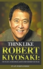 Think Like Robert Kiyosaki: Top 30 Life and Business Lessons from Robert Kiyosaki Cover Image