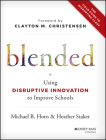 Blended: Using Disruptive Innovation to Improve Schools Cover Image