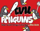 Evil Penguins: When Cute Penguins Go Bad Cover Image