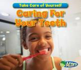 Caring for Your Teeth (Take Care of Yourself) Cover Image
