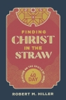 Finding Christ in the Straw: A Forty-Day Devotion on the Epistle of James Cover Image