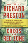 Crisis in the Red Zone: The Story of the Deadliest Ebola Outbreak in History, and of the Viruses to Come Cover Image
