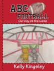 ABC Football: Our Day at the Game Cover Image