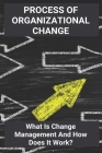 Process Of Organizational Change: What Is Change Management And How Does It Work?: List Of Behaviors To Change Cover Image