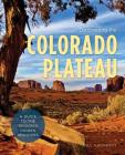 Discovering the Colorado Plateau: A Guide to the Region's Hidden Wonders (Hiking Through History) Cover Image