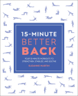 15-Minute Better Back: Four 15-Minute Workouts To Strengthen, Stabilize, And Soothe (15 Minute Fitness) Cover Image