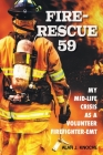 Fire-Rescue 59: My Mid-Life Crisis as a Volunteer Firefighter-EMT Cover Image