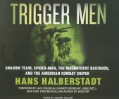 Trigger Men: Shadow Team, Spider-Man, the Magnificent Bastards, and the American Combat Sniper Cover Image