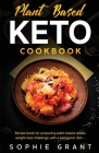 Plant Based Keto Cookbook: The Step by Step Cookbook for the preparation of vegetable-based meals, the challenge of weight loss with a ketogenic Cover Image