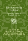 Revolutionising Politics: Culture and Conflict in England, 1620-60 Cover Image