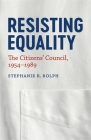 Resisting Equality: The Citizens' Council, 1954-1989 (Making the Modern South) Cover Image