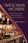 The Wilsonian Moment: Self Determination and the International Origins of Anticolonial Nationalism Cover Image