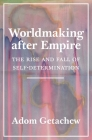 Worldmaking After Empire: The Rise and Fall of Self-Determination Cover Image