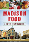 Madison Food:: A History of Capital Cuisine Cover Image