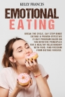 Emotional Eating: Break the Cycle, Say STOP Binge Eating! A Proven-Effective 21-Day Program Based On Ten Intuitive Principles For A Heal Cover Image