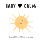 Baby Loves Calm: An ABC of Mindfulness Cover Image