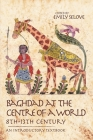 Baghdad at the Centre of a World, 8th-13th Century: An Introductory Textbook Cover Image
