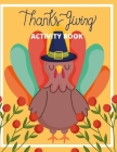 Thanksgiving Activity Book: 92 Activity Pages - Coloring, Dot to Dot, Color by Number! for Kids and Toddler Cover Image