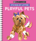 Brain Games - Sticker by Letter: Playful Pets (Sticker Puzzles - Kids Activity Book) Cover Image