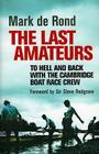 The Last Amateurs: To Hell and Back with the Cambridge Boat Race Crew Cover Image