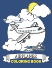 Airplanes Coloring Book: Coloring Book for Kids and Evryone Who Love Airplanes Cover Image