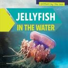 Jellyfish in the Water (Critters by the Sea) Cover Image