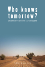 Who Knows Tomorrow?: Uncertainty in North-Eastern Sudan Cover Image