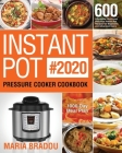 Instant Pot Pressure Cooker Cookbook #2020: 600 Affordable, Quick and Delicious Instant Pot Recipes for Beginners and Advanced Users (1000-Day Meal Pl Cover Image