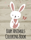Baby Animals Coloring Book: Funny, Beautiful and Stress Relieving Unique Design for Baby, kids learning Cover Image