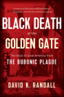 Black Death at the Golden Gate: The Race to Save America from the Bubonic Plague Cover Image