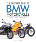 The Complete Book of BMW Motorcycles: Every Model Since 1923 (Complete Book Series) Cover Image