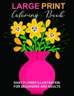 Large Print Coloring Book: Easy Flower Illustration for Beginners and Adults, Coloring Book For Adults (The Stress Relieving Adult Coloring Pages Cover Image