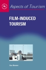 Film-Induced Tourism (Aspects of Tourism #25) Cover Image
