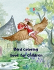 Bird coloring book for children: 40 bird coloring pages for kids, amazing bird coloring book, forest bird coloring book, creative haven bird coloring Cover Image