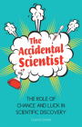The Accidental Scientist: The Role of Chance and Luck in Scientific Discovery Cover Image