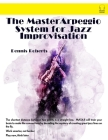 The Master Arpeggio System for Jazz Improvisation Cover Image