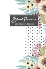 Blood Pressure Log Tracker Record: Beautiful Flowers Cover - One Year Daily Tracking Record Book For Blood Pressure Log - Undated Notebook 4 Reading a Cover Image