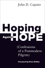 Hoping Against Hope: Confessions of a Postmodern Pilgrim Cover Image