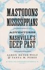 Mastodons to Mississippians: Adventures in Nashville's Deep Past Cover Image