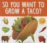 So You Want to Grow a Taco? Cover Image