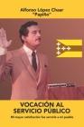 Vocación Al Servicio Público: Mi Mayor Satisfacción Fue Servirle a Mi Pueblo Cover Image