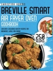 Breville Smart Air Fryer Cookbook: 250 Easy & Delicious Healthy Recipes for Breakfast, Lunch and Dinner Cover Image