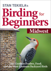 Stan Tekiela's Birding for Beginners: Midwest: Your Guide to Feeders, Food, and the Most Common Backyard Birds Cover Image