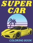 Supercar: Coloring Book For Kids Ages 8-12: The Ultimate Exotic Luxury Car Book For Boys and Girls Featuring Various Fun Hyperca Cover Image