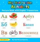 My First Russian Alphabets Picture Book with English Translations: Bilingual Early Learning & Easy Teaching Russian Books for Kids Cover Image