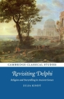 Revisiting Delphi: Religion and Storytelling in Ancient Greece (Cambridge Classical Studies) Cover Image