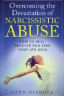 Overcoming the Devastation of Narcissistic Abuse: How to Heal, Recover and Take Your Life Back (Spouse, Sibling, Mother, Father, Friends) Cover Image